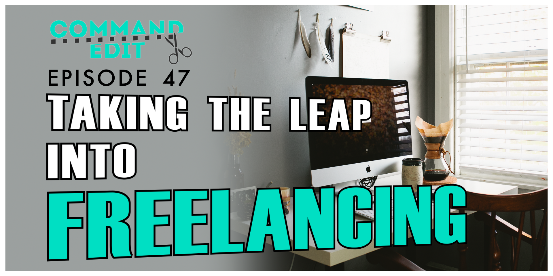 Taking the leap to freelance film and video editing Episode 47 of Command Edit Podcast