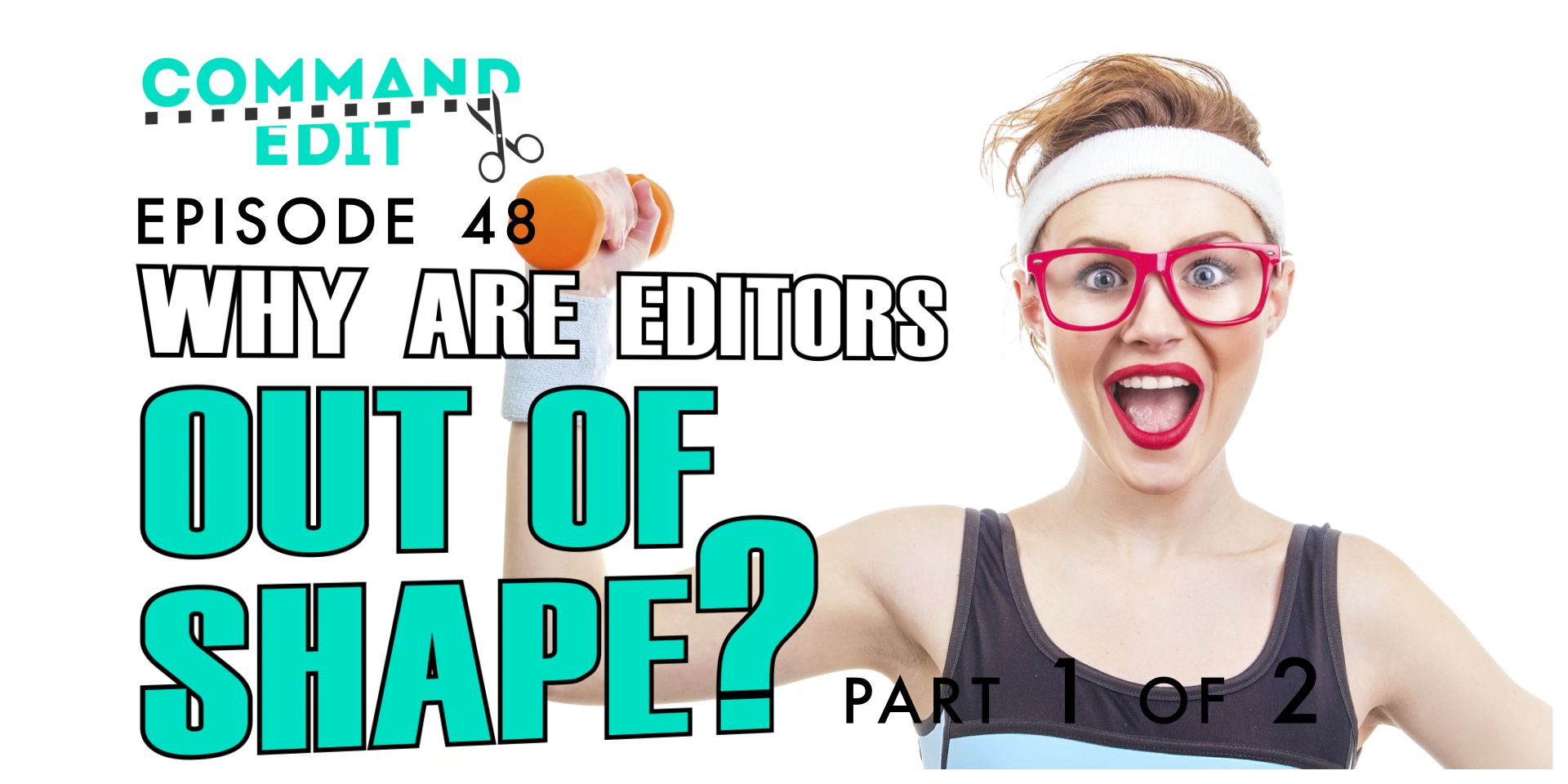 Command Edit Podcast health episode why are editors out of shape