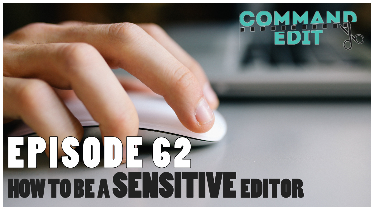 Episode 62 of Command Edit On how to be a sensitive editor and avoid controversial material or offending audiences