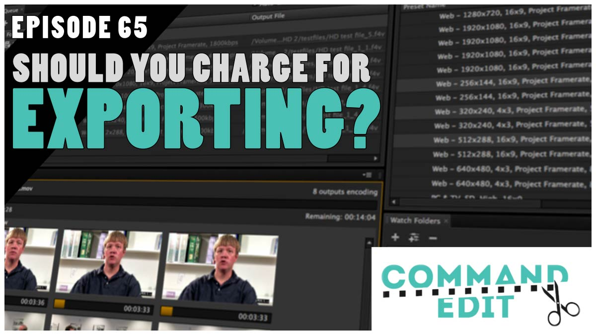 Command Edit Podcast Episode 66 Should you charge for exporting