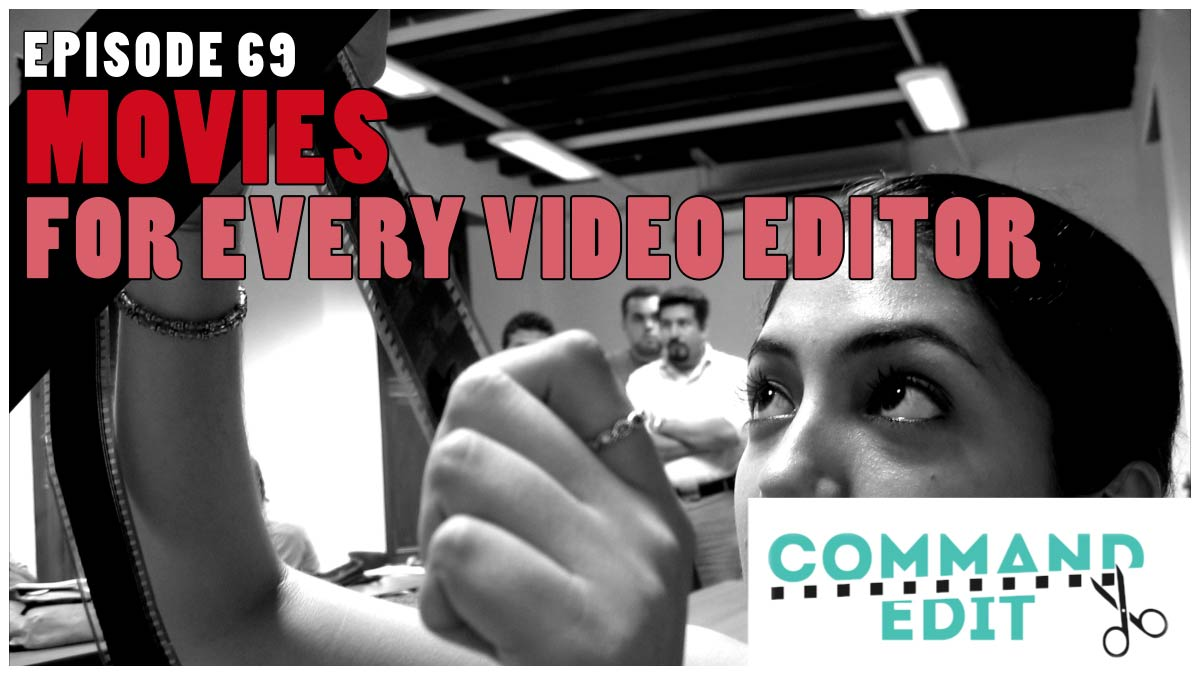 Command Edit Podcast Episode 69 Movies for every film video editor to study and learn from