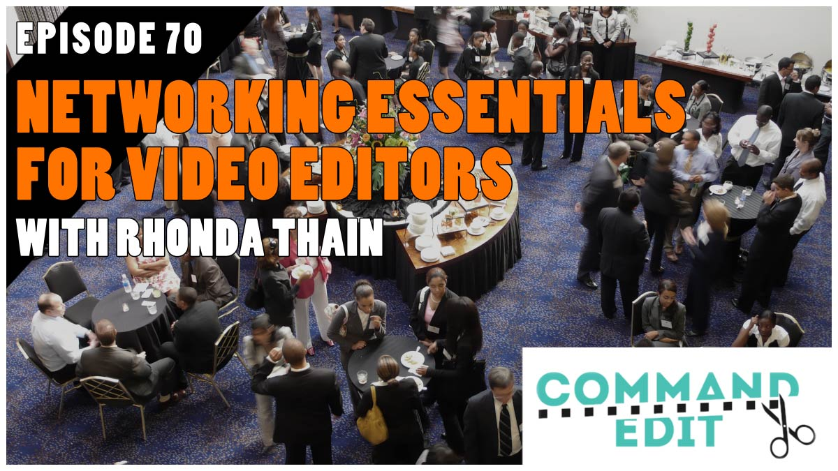 Command Edit Episode 70 Networking for Video Editors with Rhonda Thain