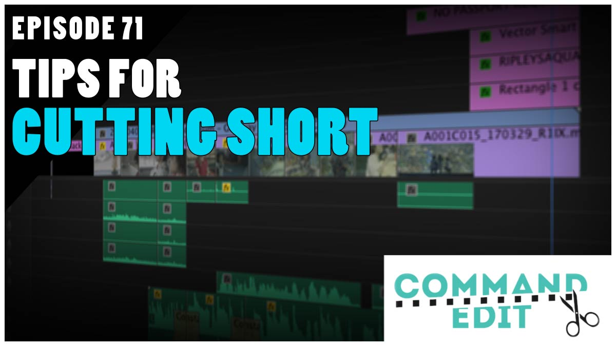 Command Edit Podcast Episode 71 Tips for Cutting Short Commercial
