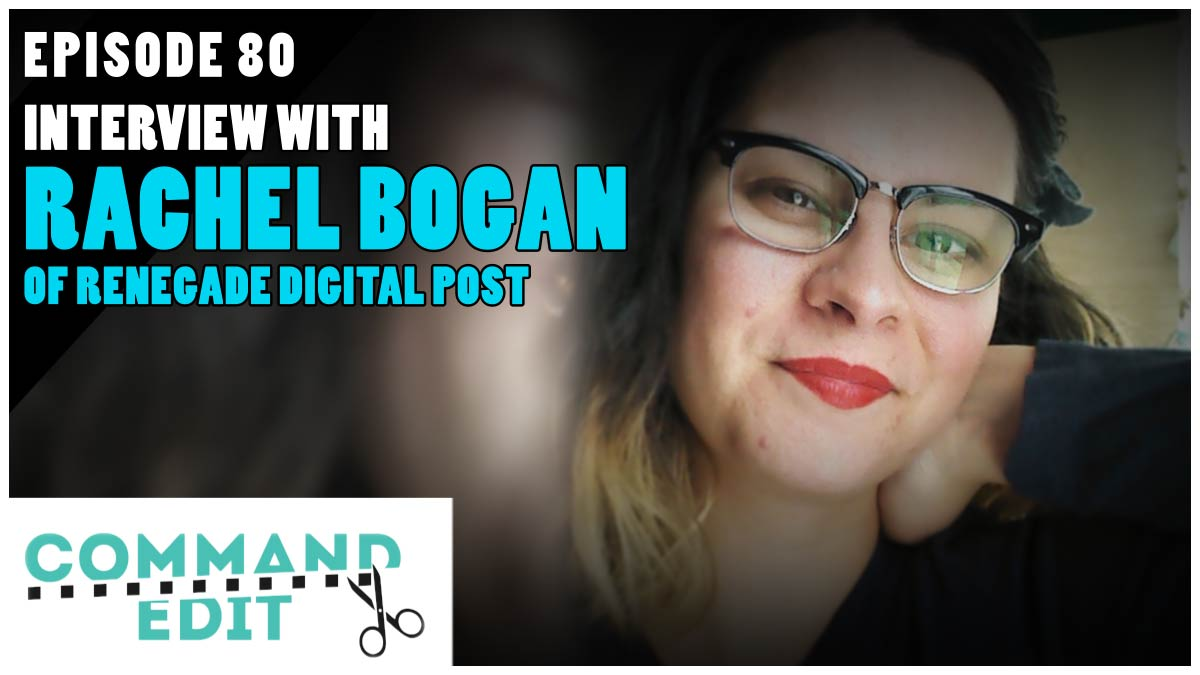 Command Edit Podcast interview with Rachel Bogan of Renegade Digital Post Episode 80