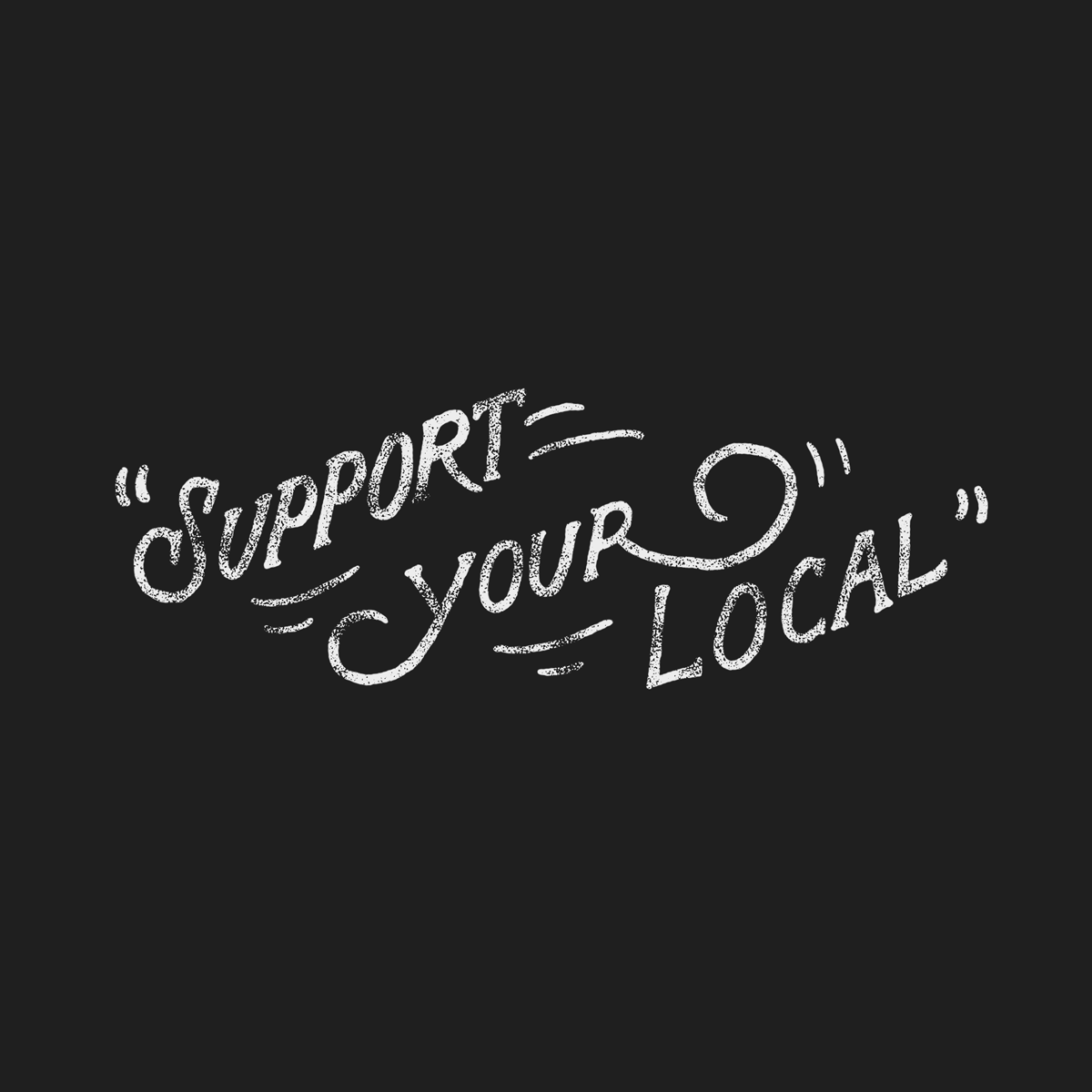 Support Your Local - A hand-lettered, textured example of my work.