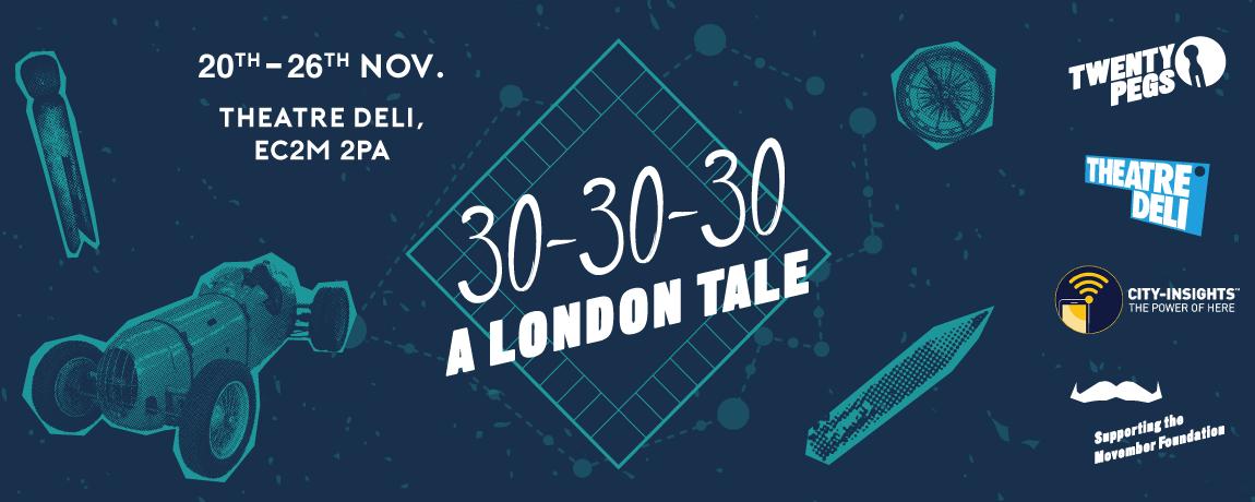 30-30-30: A London Tale at Theatre Deli