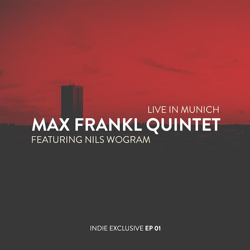Live in Munich - Max Frankl Quintet. feat. Nils Wogram