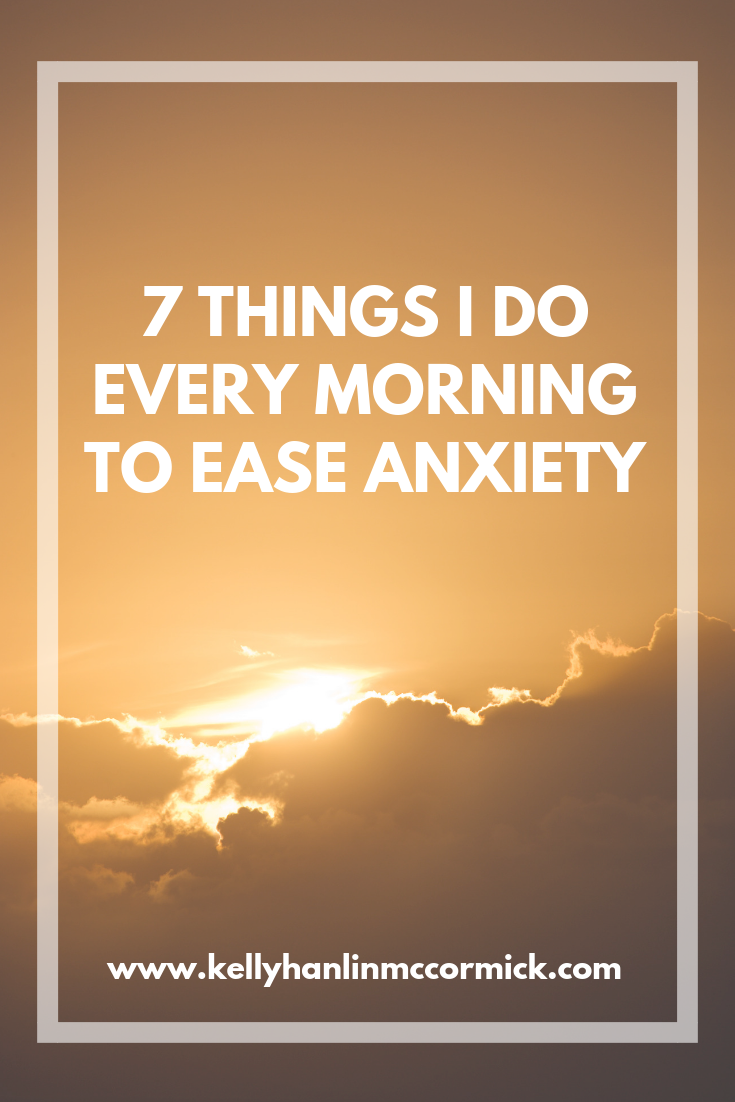 7 Things I Do Every Morning to Ease Anxiety