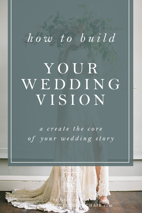 How to Build Your Wedding Vision | the little blue chair by hope johnson