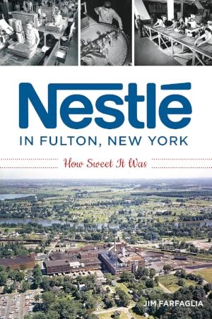 Nestlé in Fulton, New York: How Sweet It Was.