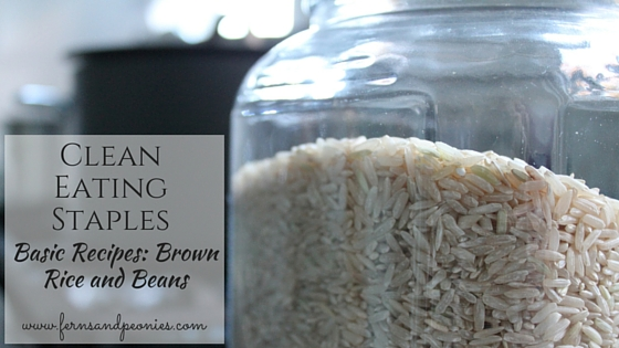 30-Days of Clean Eating W2: The Staples. Basic recipes for brown rice and beans. www.fernsandpeonies.com