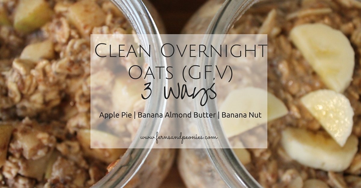 Clean Overnight Oats - 3 Ways (GF,V). From www.fernsandpeonies.com