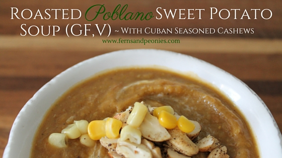 Roasted Poblano Sweet Potato Soup (GF,V) with Cuban Seasoned Cashews. By www.fernsandpeonies.com