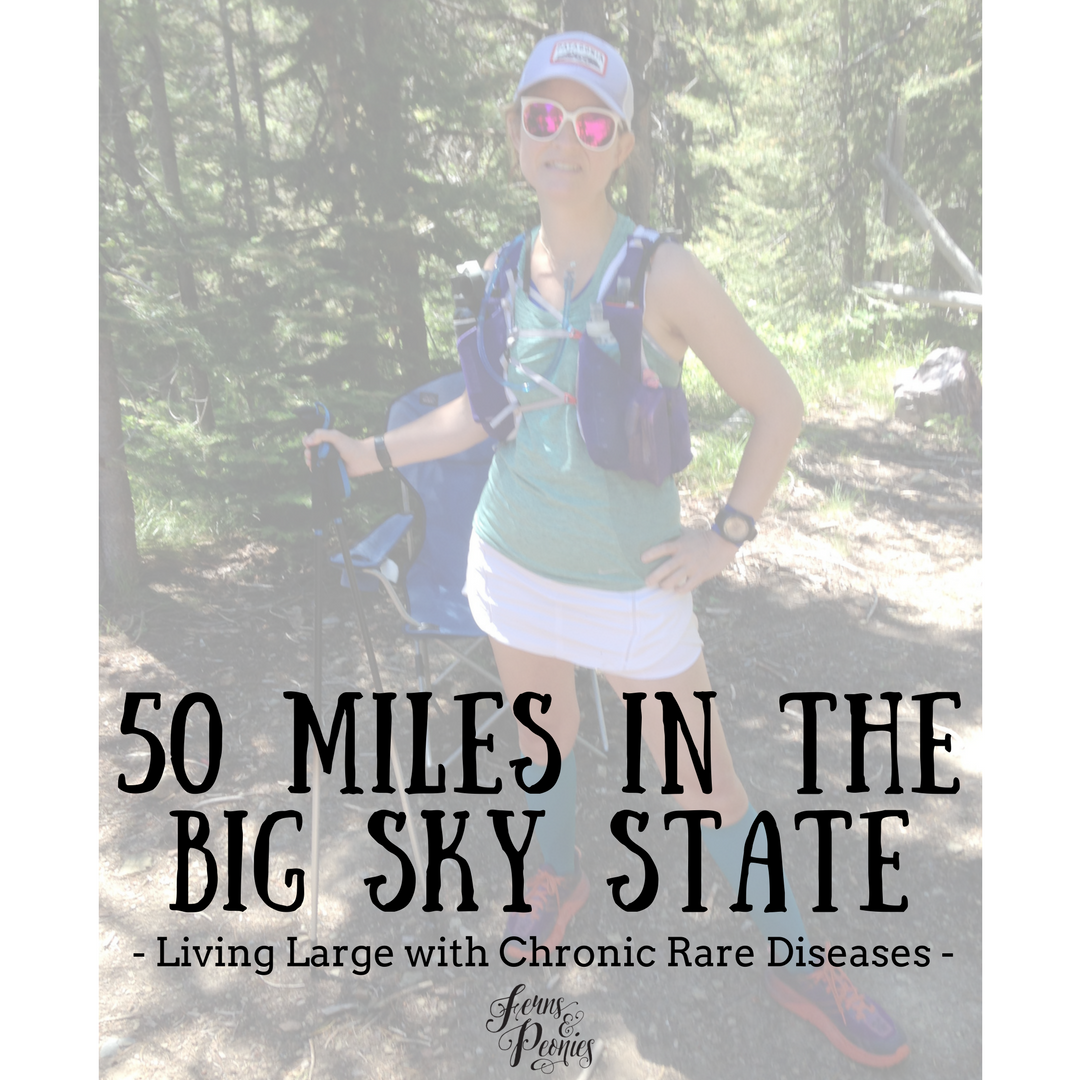50 Miles in the Big Sky State - living large with chronic rare diseases. Blog post by Alex Bancroft on running ultras with chronic illnesses.
