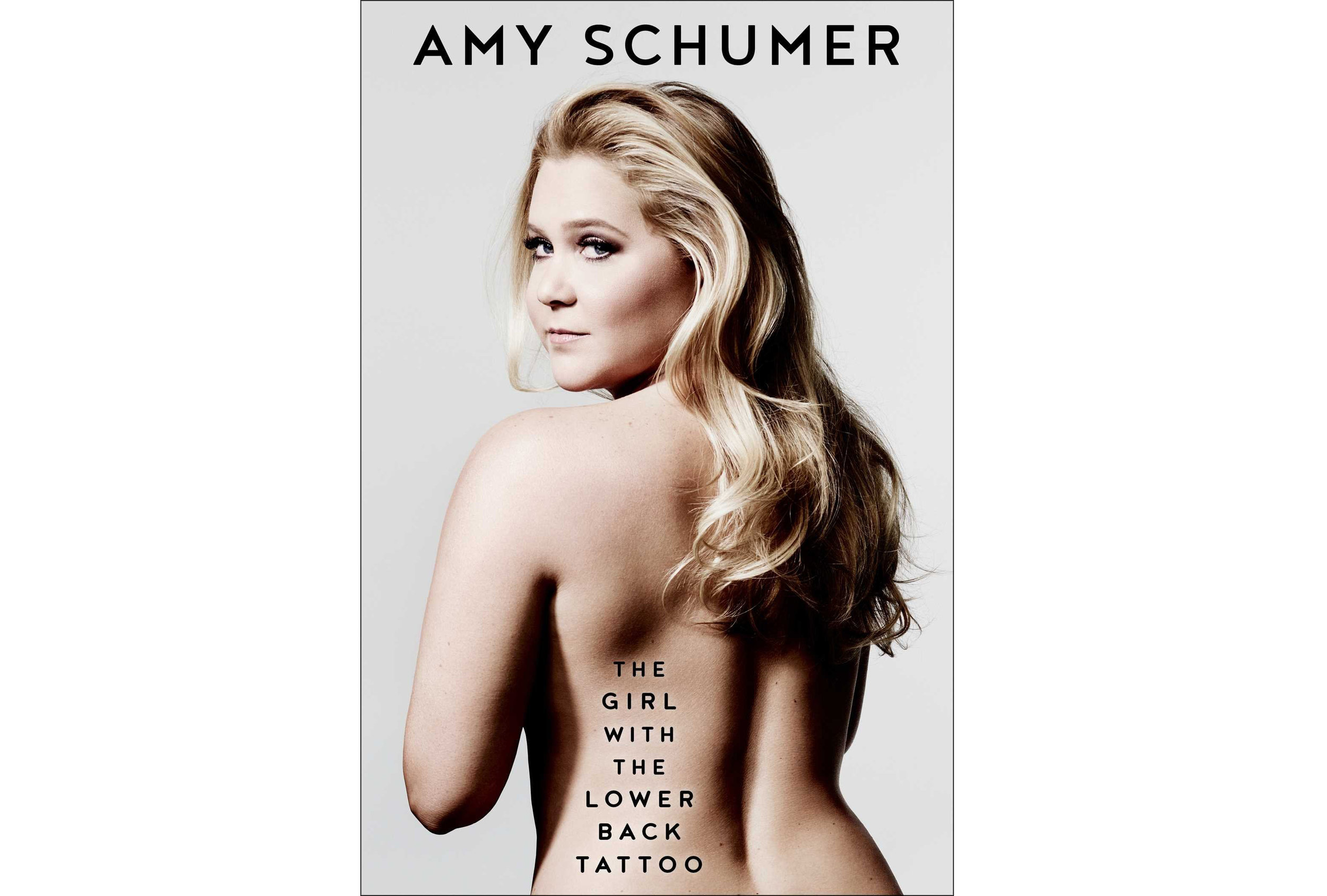 The girl with the lower back tattoo.  - By Amy Schumer