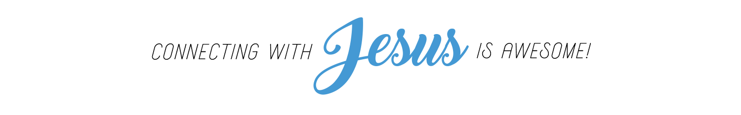 connecting-with-jesus-is-awesome-new.png