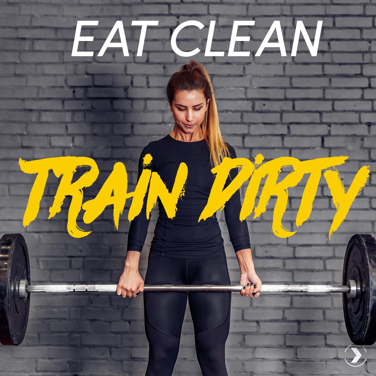 EAT_CLEAN_TRAIN_DIRTY.jpg