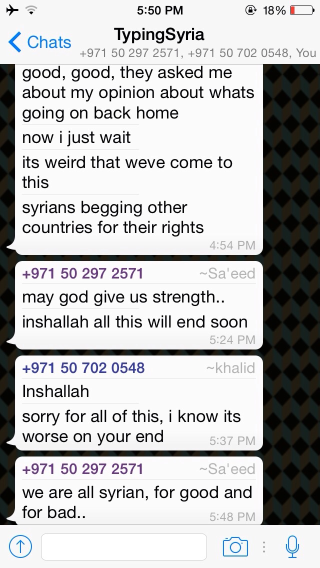"""4/3/15, 5:54:43 PM: Khalid is in Holland applying for a visa and made a thought provoking comment on his current situation: """"it's weird that we've come to this. Syrians begging other countries for their rights""""  I can't imagine how indignant he must feel right now.  - Age 17, United Arab Emirates"""
