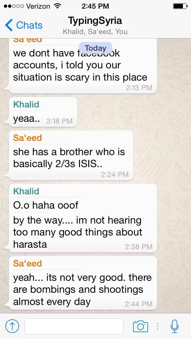 4/7/15, 10:47:14 PM: I shouldn't be surprised that the situation in Syria is so bad, but after so much semi-relaxed conversation, it's quite the reality check to hear that there are bombings and shootings everyday.   -Age 20, United States