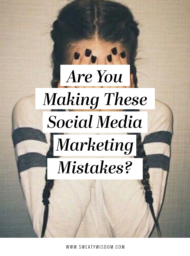 Are You Guilty of These Social Media Marketing Mistakes? - Instagram Marketing Tips for 2018 - Social Media Marketing - sweatywisdom.com