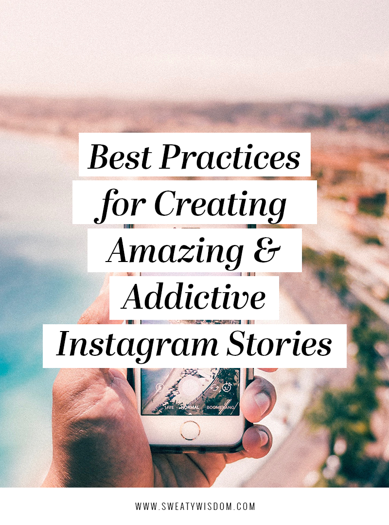 Best Practices for Creating Amazing and Addictive Instagram Stories - Instagram 2018 tips and tricks - Social Media Marketing – How To Use Instagram Stories - sweatywisdom.com