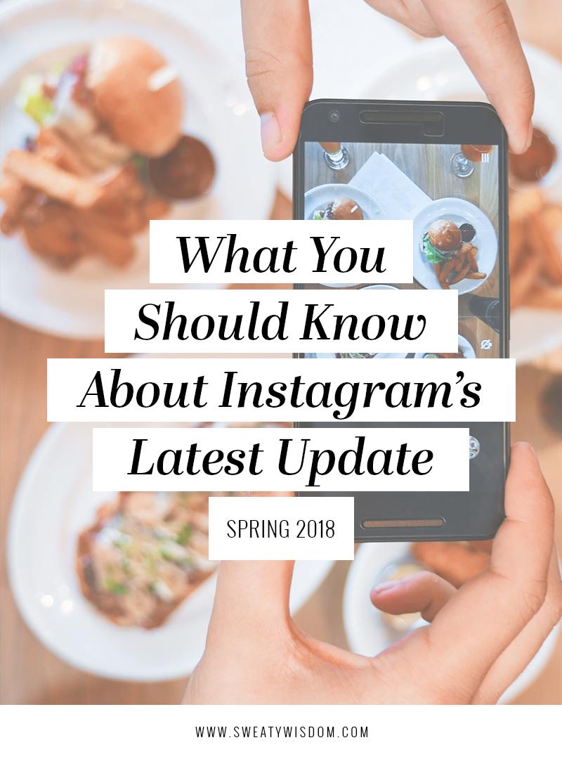 What You Should Know About Instagram's Latest Update - Spring 2018 - sweatywisdom.com - Instagram algorithm Instagram marketing social media marketing Instagram for biz