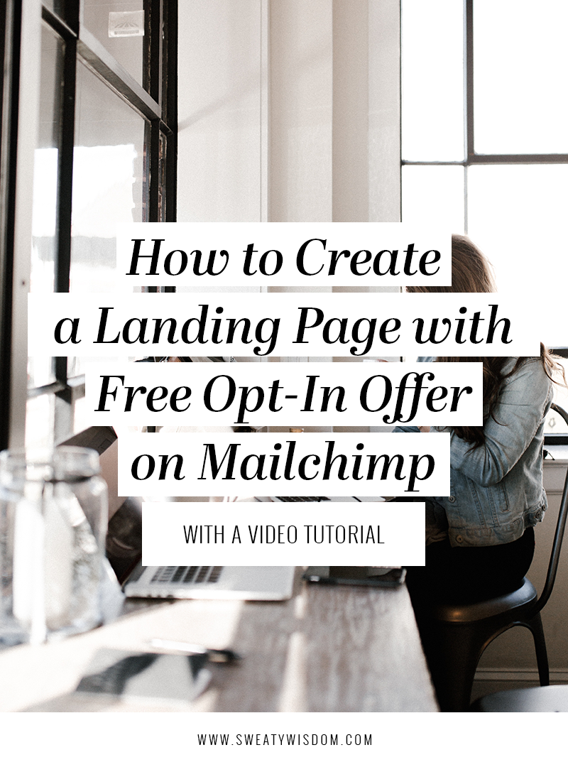 How to Create a Landing Page for your Freebie Opt-In with Mailchimp - Mailchimp Tutorial - sweatywisdom.com