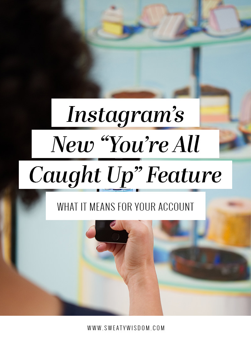 """Instagram's """"You're All Caught Up Feature"""" – Instagram tips -  Instagram for Business – How to Use Instagram – Social Media - sweatywisdom.com"""