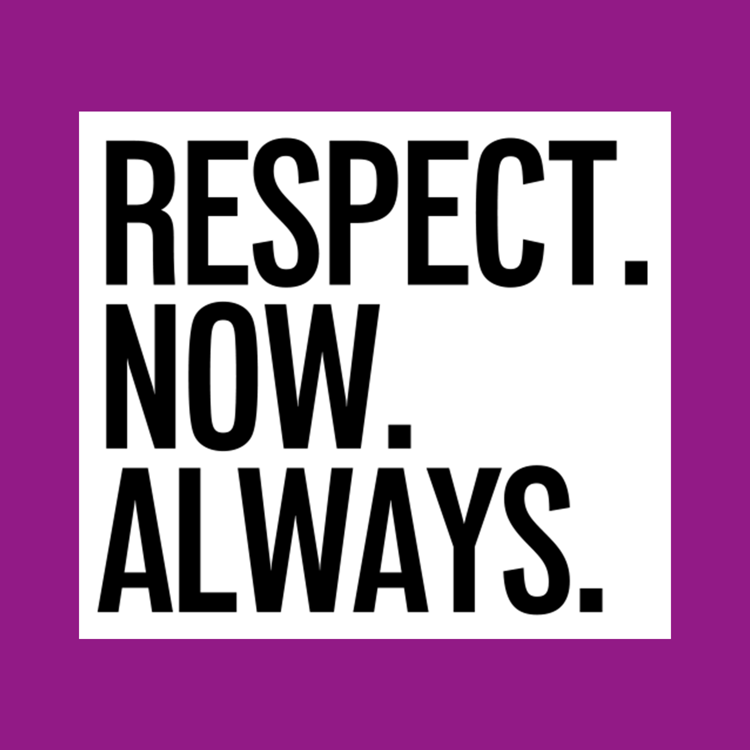Respect now and always