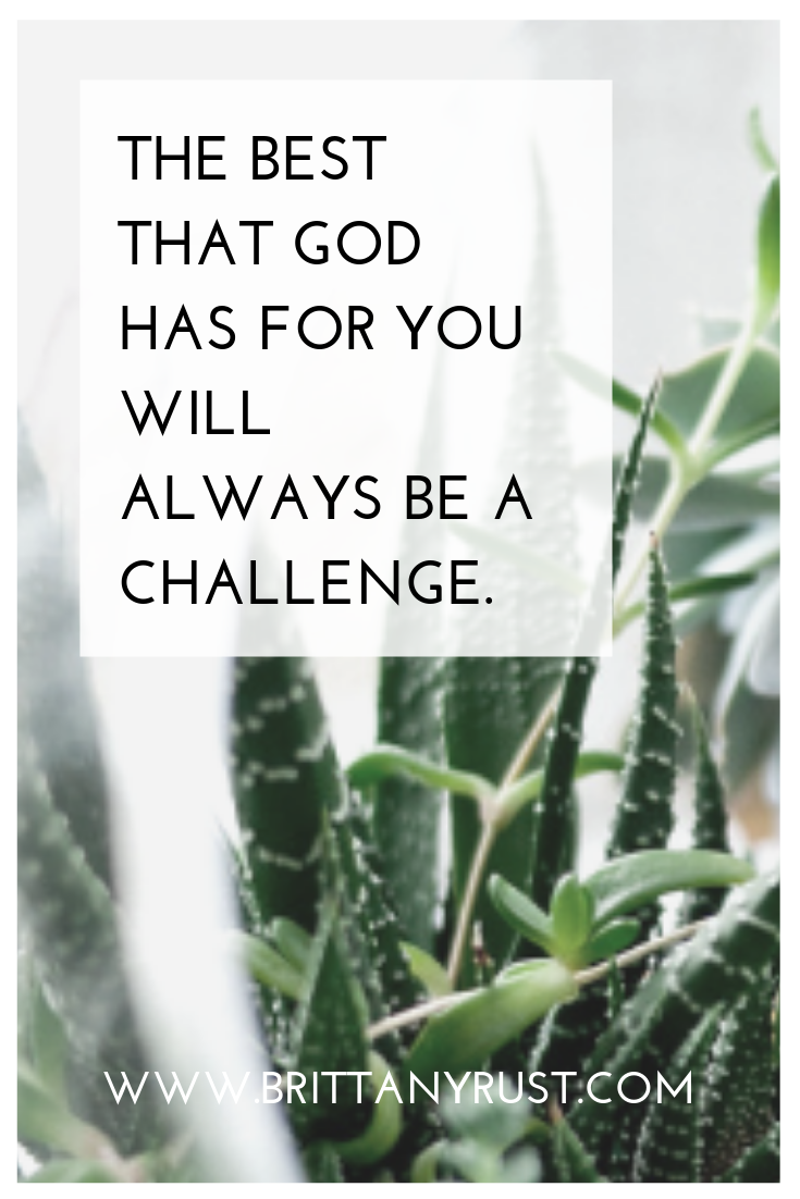 THE BEST THAT GOD HAS FOR YOU WILL ALWAYS BE A CHALLENGE..png