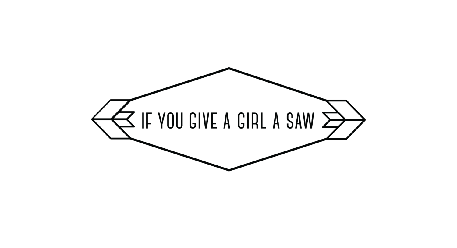 If You Give a Girl a Saw Logo