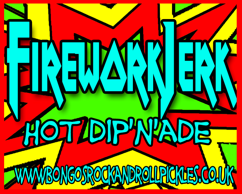 Firework Jerk Dip'n'ade by Bongo's Rock & Roll Chilli Pickles