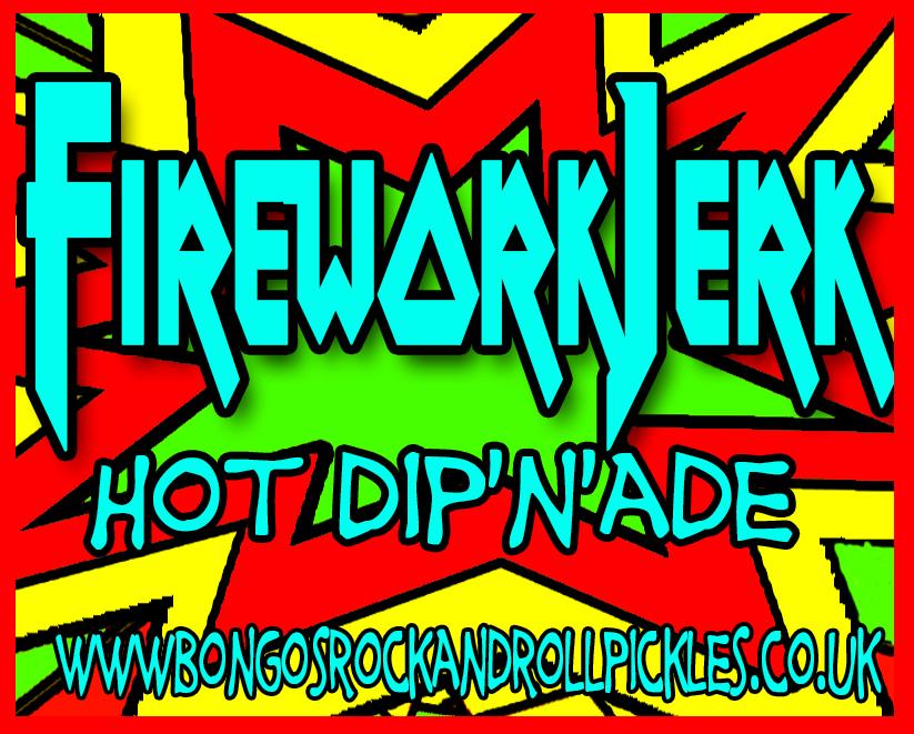 Firework Jerk Dip'n'ade by Bongo's Rock & Roll Chilli Pickles