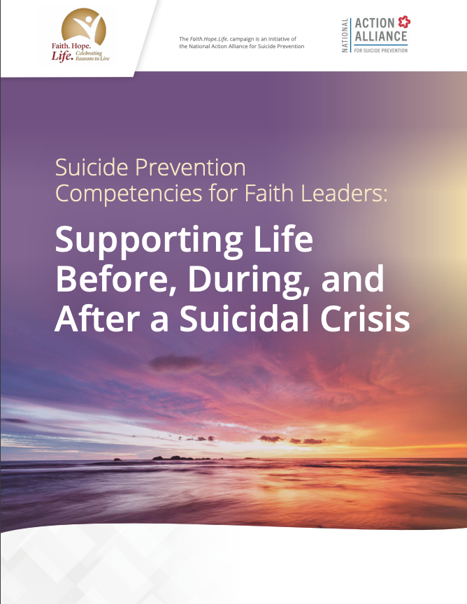 Download:  Suicide Prevention Competencies for Faith Leaders: Supporting Life Before, During, and After a Suicidal Crisis - 2019