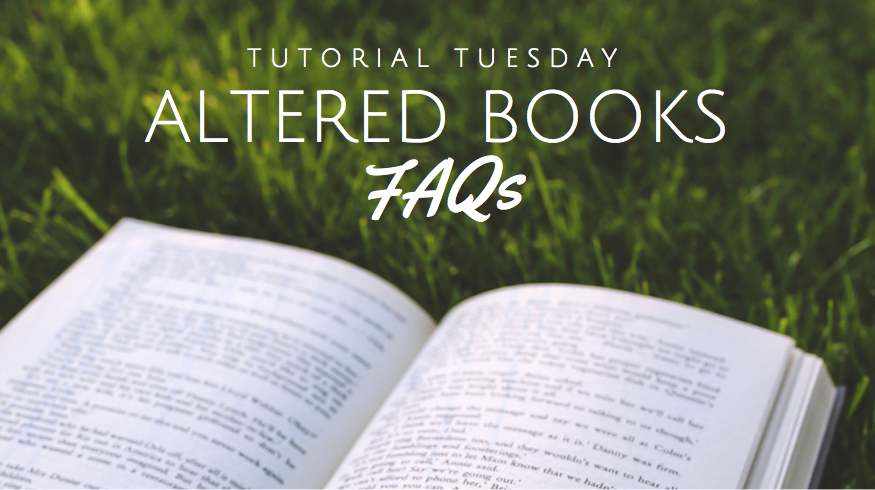 Altered Book FAQ Frequently Asked Questions Adele Stuckey