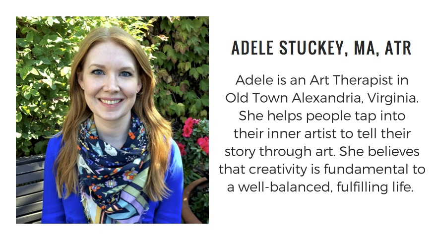 Adele is an Art Therapist  in Old Town Alexandria, Virginia.  She helps people tap into their inner artist to express themselves and tell their story. She believes that living a creative life is fundamental to a well-balanced, fulfilling life.