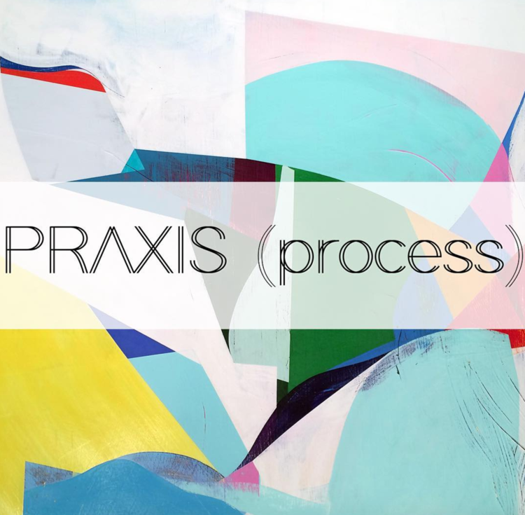 Praxis (Process) Abstract Invitational