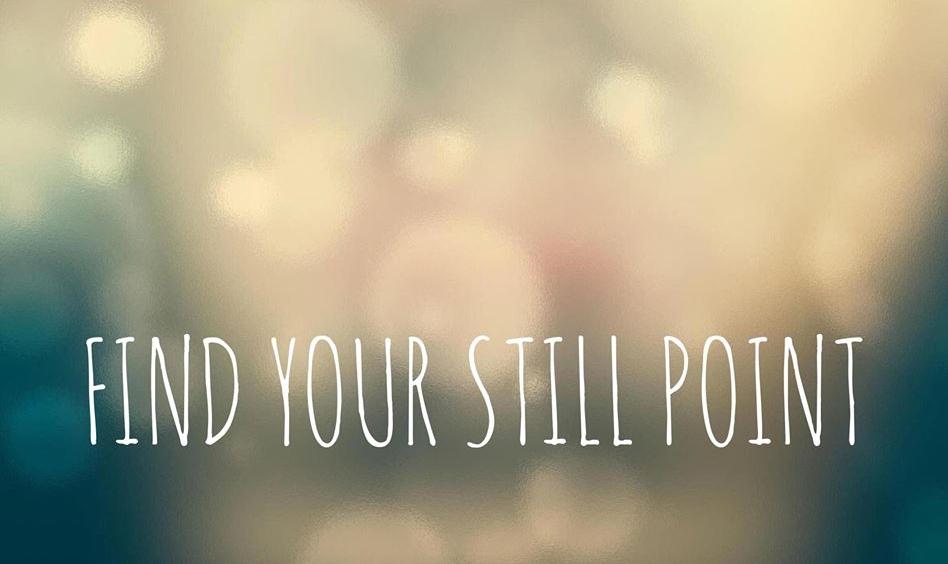 find your still point.jpg