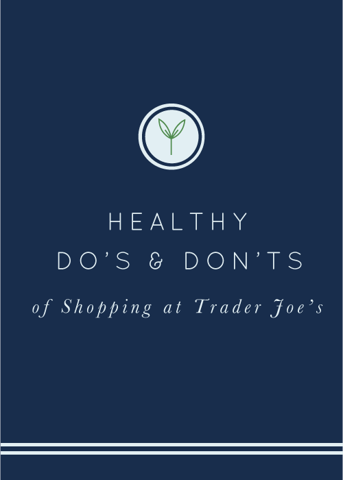 20 Healthy Do's and Don'ts of Shopping at Trader Joe's. realfoodwholelife.com