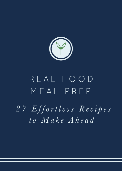 Real Food Meal Prep: 27 Effortless Recipes to Make Ahead