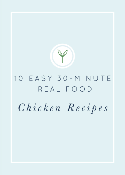 Get dinner on the table in a hurry with these easy, 30-minute real food chicken recipes!