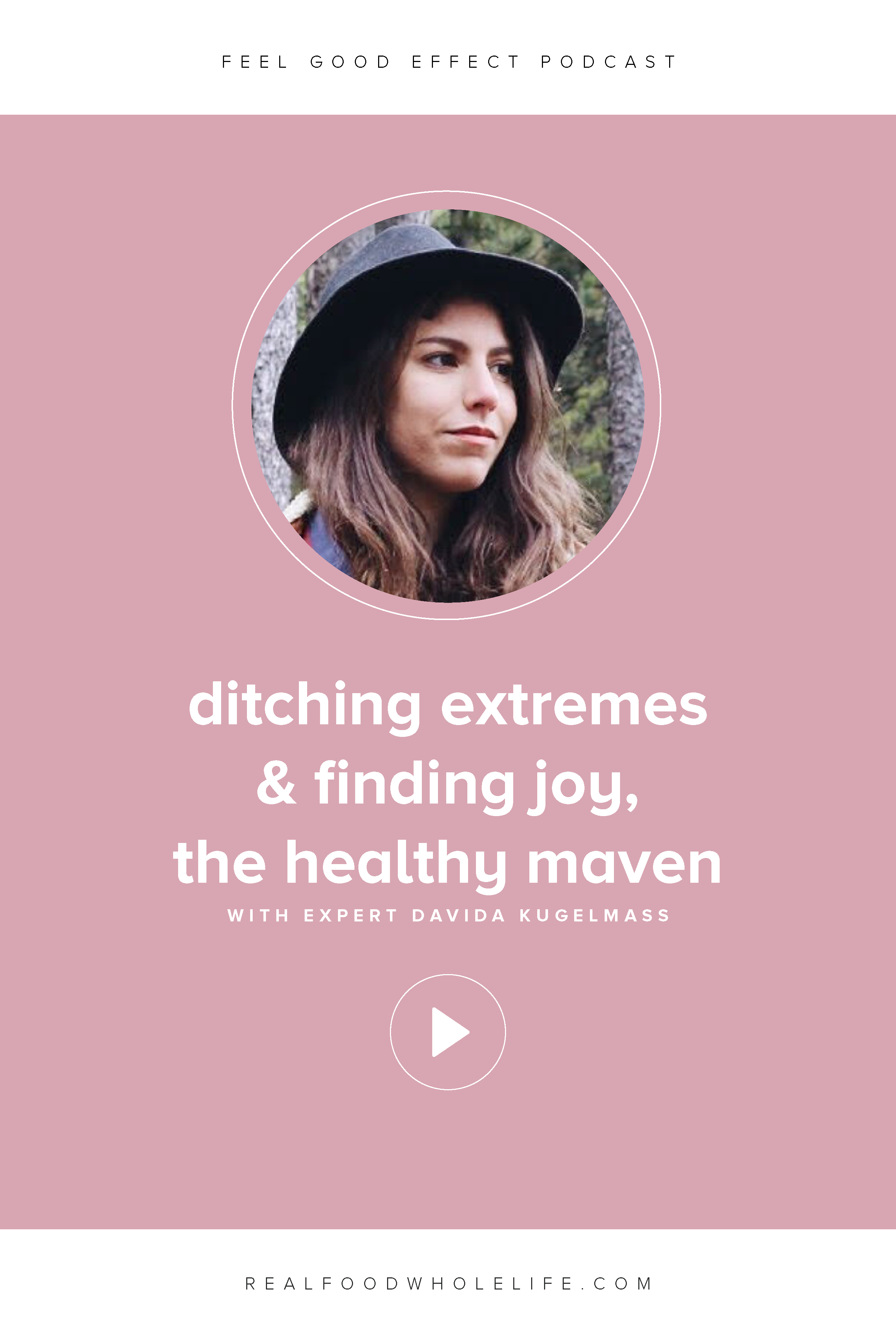 Feel Good Effect Episode 013, Ditching Extremes & Finding Joy with Davida Kugelmass, The Healthy Maven