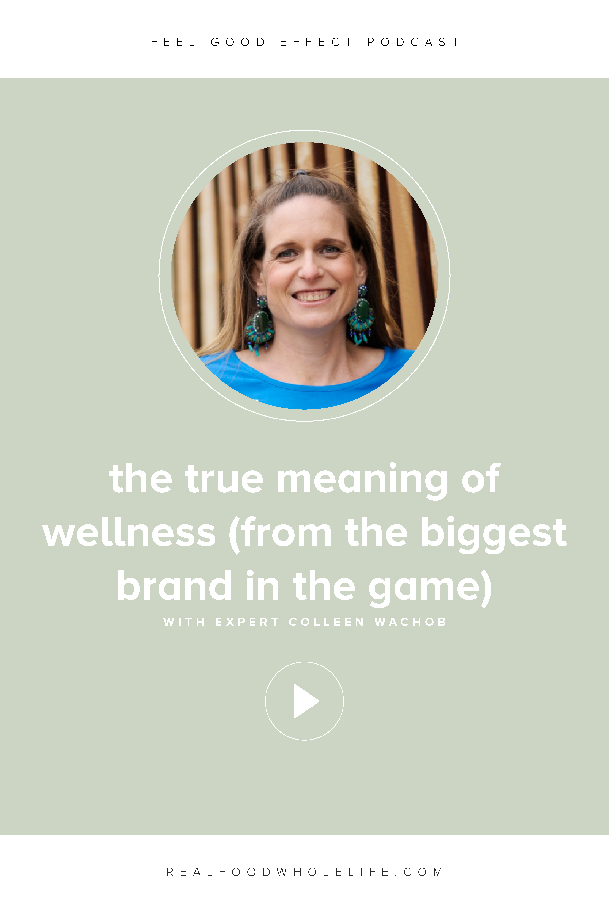 The True Meaning of Wellness, Colleen Wachob, mindbodygreen on the Feel Good Effect Podcast