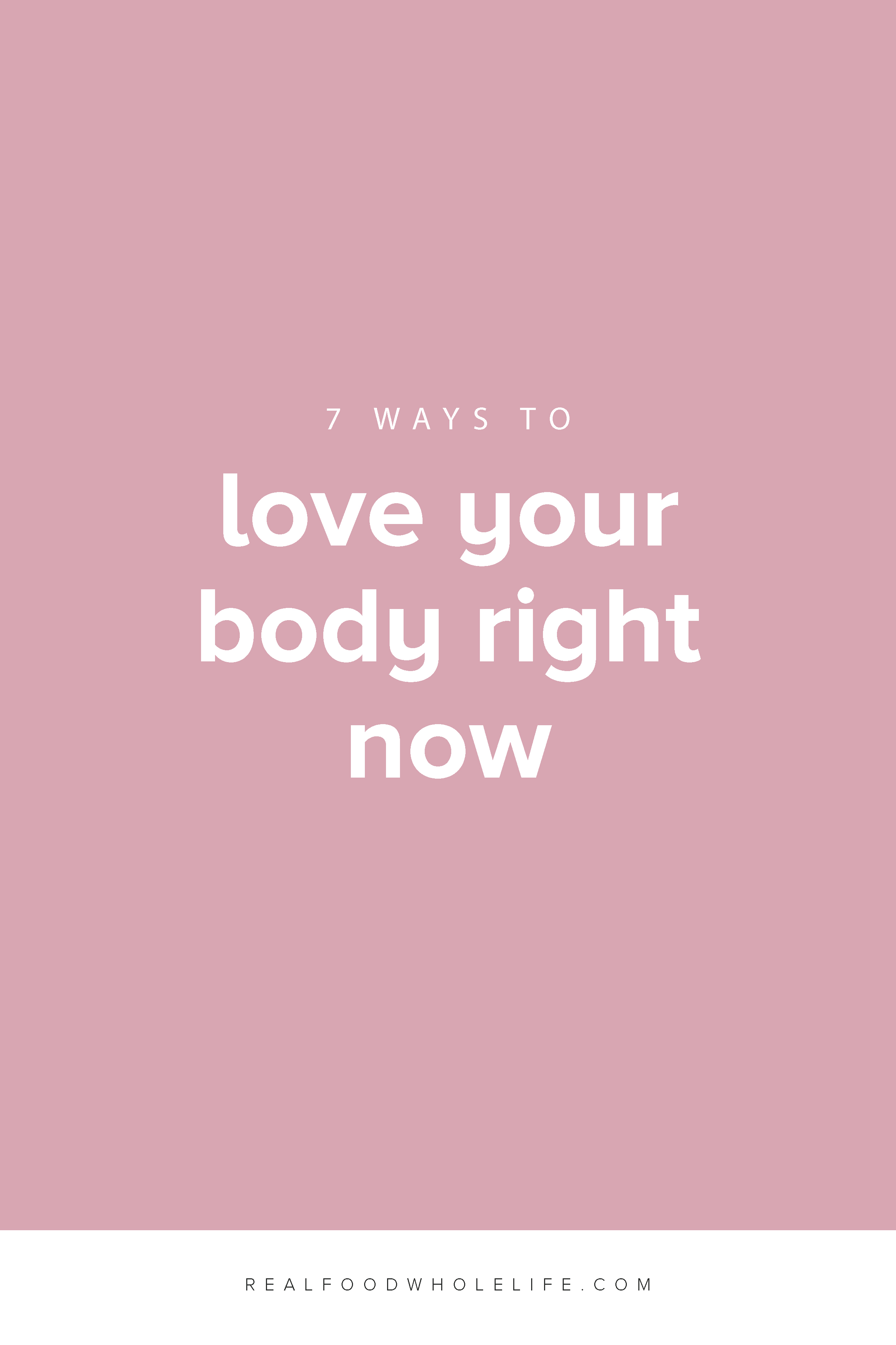 Body image can be a tricky thing, and while most of us understand the power of self-love, sometimes it can be difficult to actually put it into practice in real life. Read on for 7 ways to love your body right now. #selflove #bodylove #realfoodwholelife #feelgoodeffect #wellness