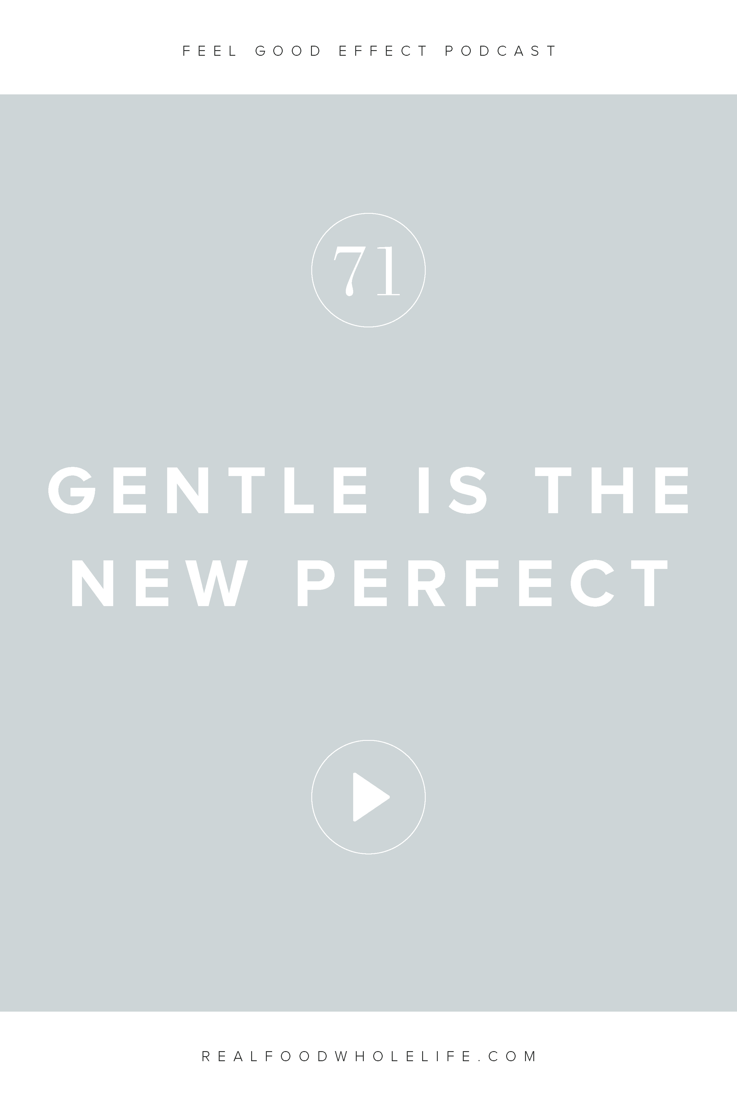 Gentle is the New Perfect, and episode from the Feel Good Effect podcast. This episode is all about the gentle-wellness revolution, a movement about flipping the script from comparison, all-or-nothing, and perfectionism thinking, to a gentle mindset. #realfoodwholelife #feelgoodeffectpodcast #personaldevelopment #selfcare #selfimprovement #podcast #wellnesspodcast #healthpodcast  #wellness #wellnesspodcast  #healthandwellness #healthandwellnesspodcast #gentle #perfection