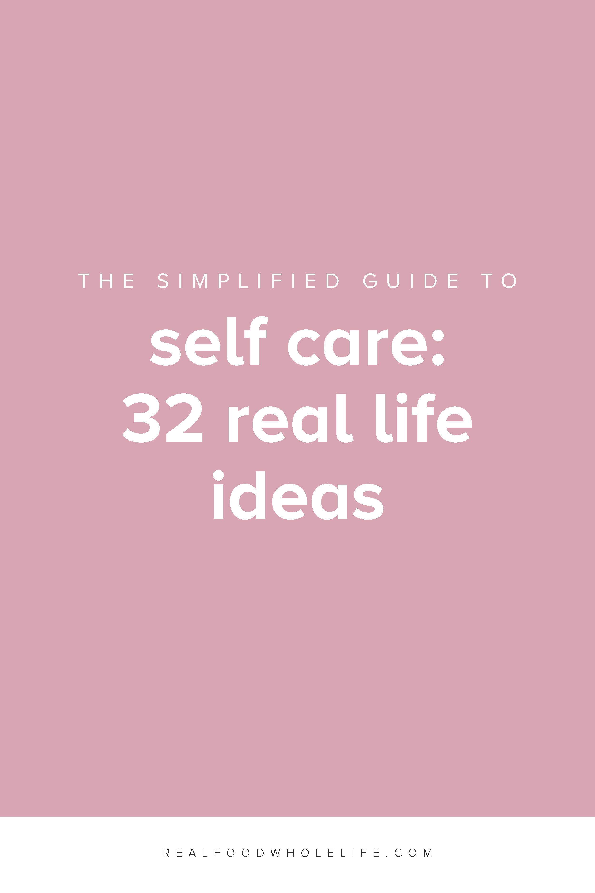 32 real life self-care ideas that go beyond baths and massages. #realfoodwholelife #healthylife #selfcare #selflove #wellness #healthy