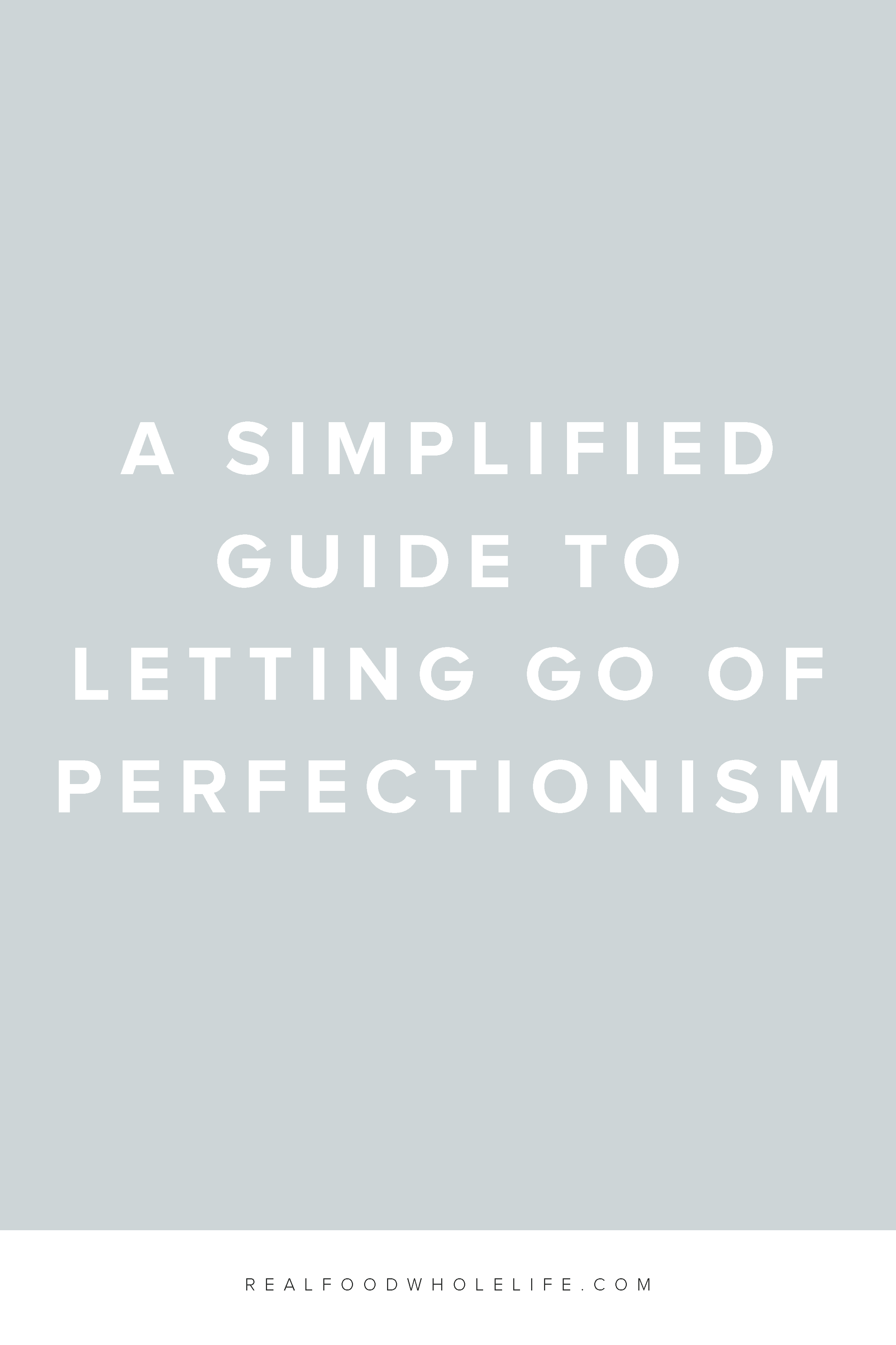 A simplified guide to letting go of perfectionism. Read on for more on how perfectionism is different from striving for greatness. #realfoodwholelife #feelgoodeffect #gentleisthenewperfect #practicegentle #wellness #healthy