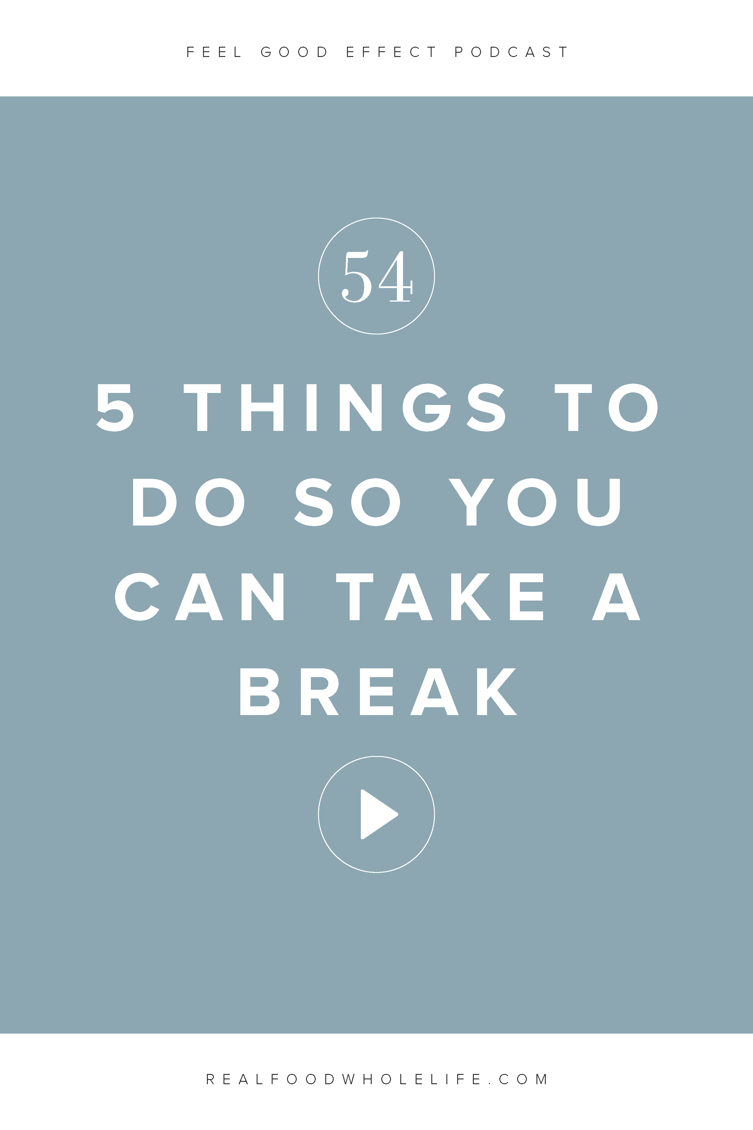 5 Things To Do So You Can Actually Take a Break, an episode from the Feel Good Effect podcast. #feelgoodeffect #wellnesspodcast #healthy #podcast #gentleisthenewperfect #realfoodwholelife