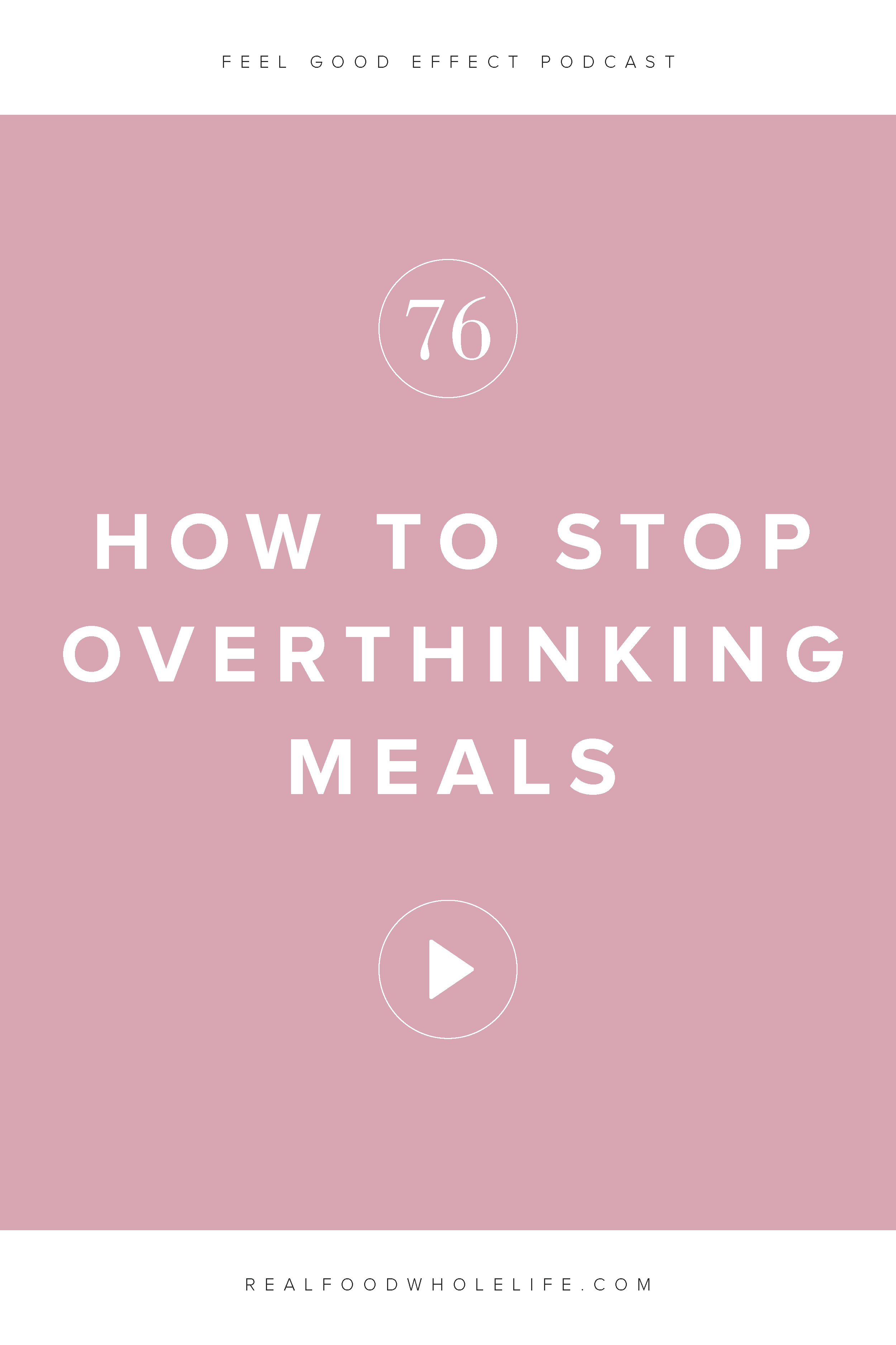 How to Stop Overthinking Meals, an episode form the Feel Good Effect Podcast. #feelgoodeffect #realfoodwholelife #wellnesspodcast #healthy #gentleisthenewperfect #gentlewellnessrevolution