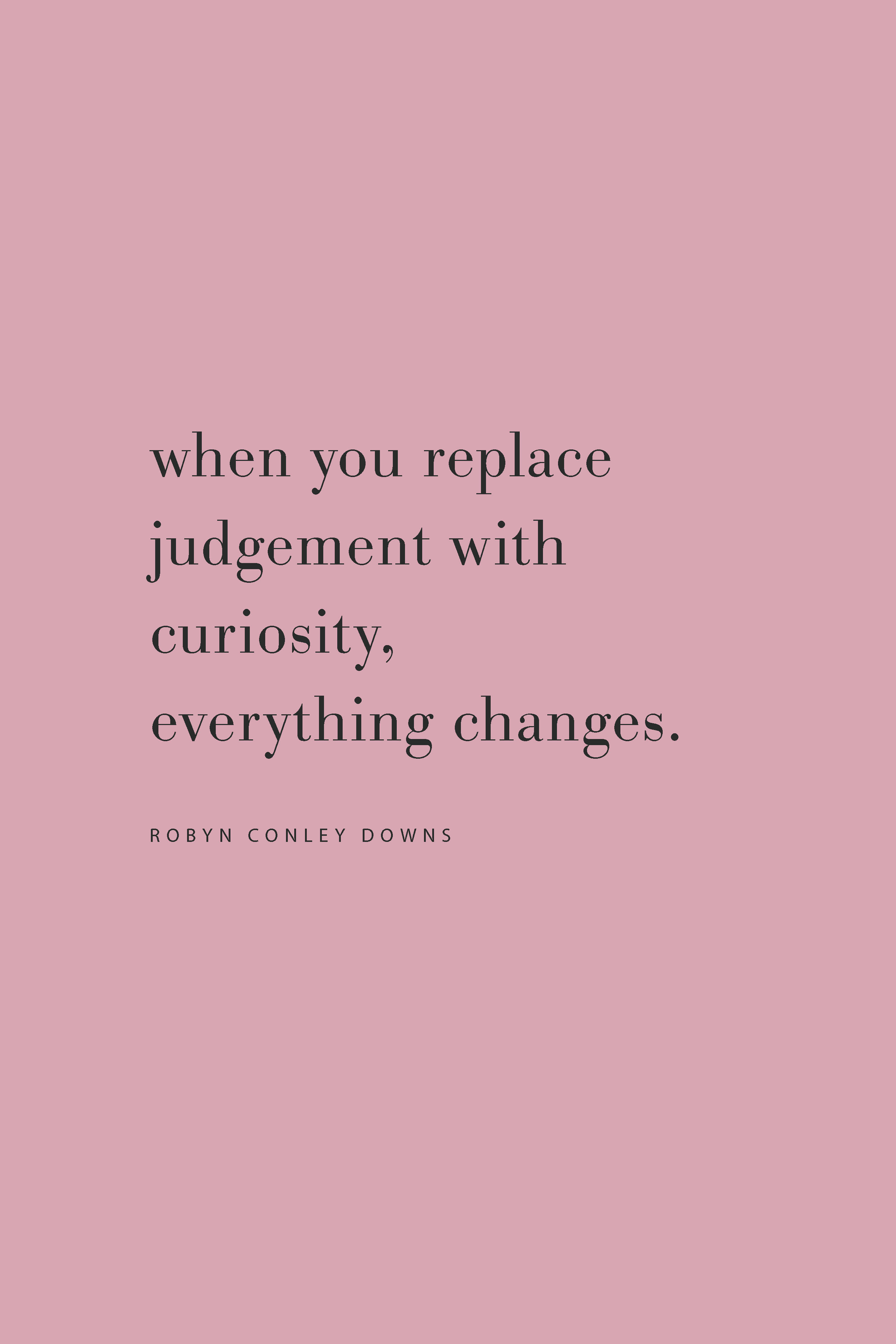 Quote from Robyn Conley Downs. Replace judgement with curiosity, from the Feel Good Effect Podcast. #feelgoodeffectpodcast #podcast #quotes judgement #curiousity